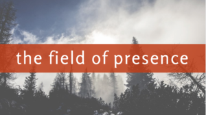 The Field of Presence