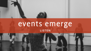 Events Emerge – Listen!